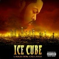 постер к альбому Ice Cube - Laugh Now Cry Later (2006)